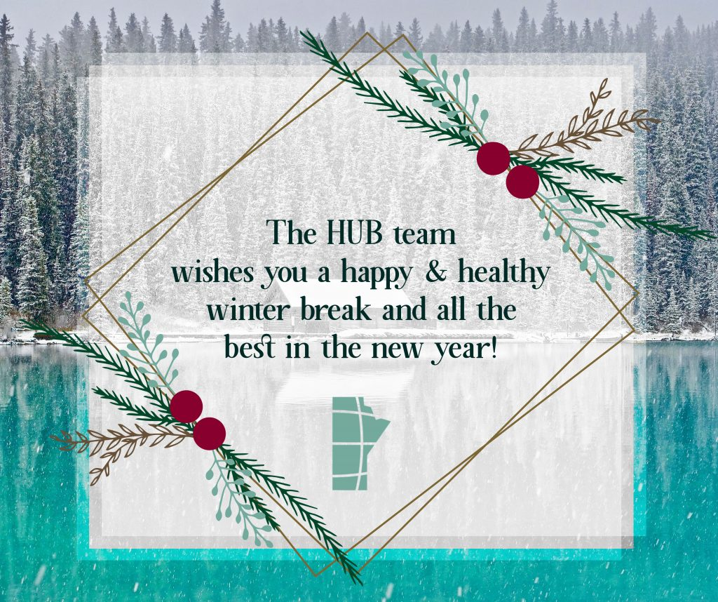 The Hub Team wishes you a happy and healthy winter break and all the best in the new year!